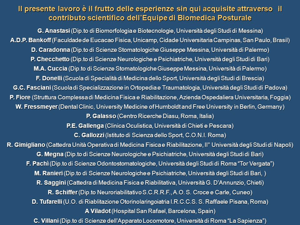Il presente lavoro è il frutto delle esperienze sin qui acquisite attraverso il contributo scientifico dell'Equipe di Biomedica Posturale