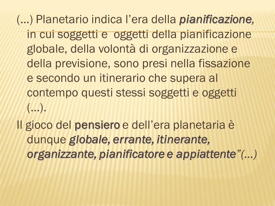 (…) Planetario indica l'era della pianificazione, in cui soggetti e oggetti della pianificazione globale, della volontà di organizzazione e della previsione, sono presi nella fissazione e secondo un itinerario che supera al contempo questi stessi soggetti e oggetti (…).