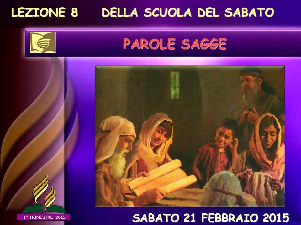 PAROLE SAGGE LEZIONE 8 DELLA SCUOLA DEL SABATO SABATO 21 FEBBRAIO 2015