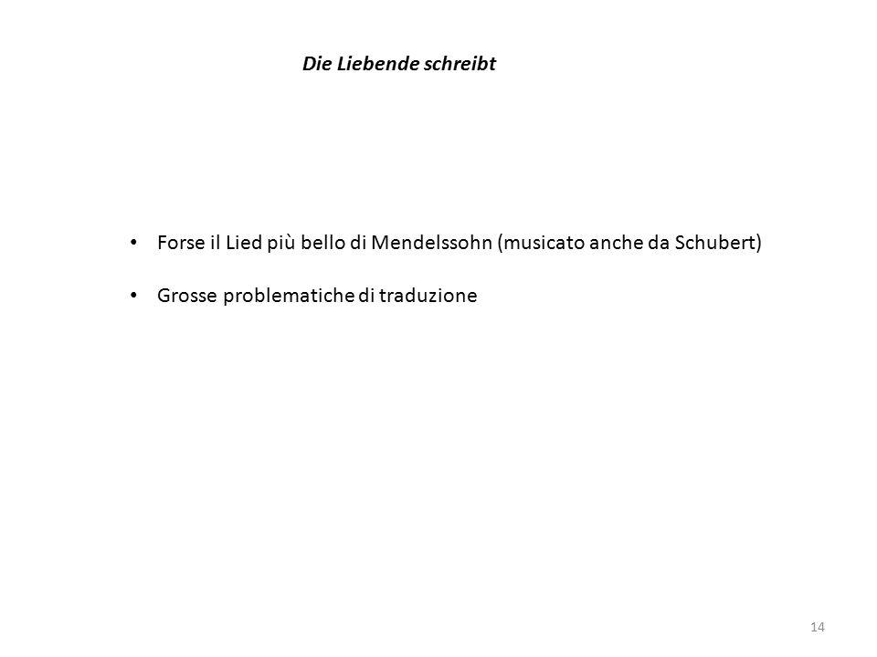 Die Liebende schreibt Forse il Lied più bello di Mendelssohn (musicato anche da Schubert) Grosse problematiche di traduzione.