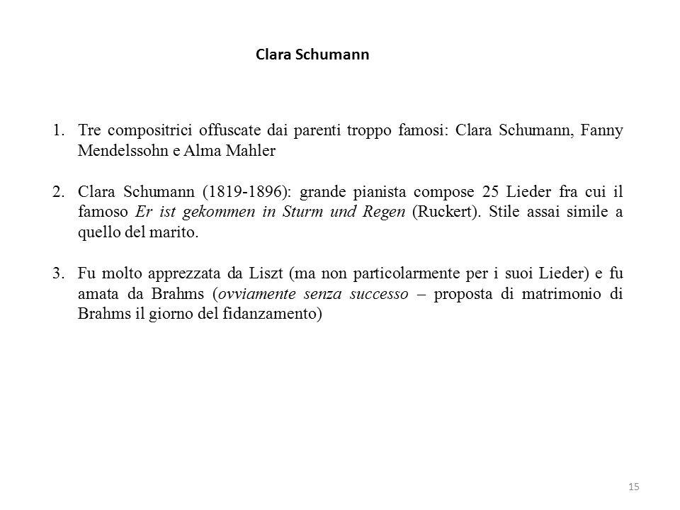 Clara Schumann Tre compositrici offuscate dai parenti troppo famosi: Clara Schumann, Fanny Mendelssohn e Alma Mahler.