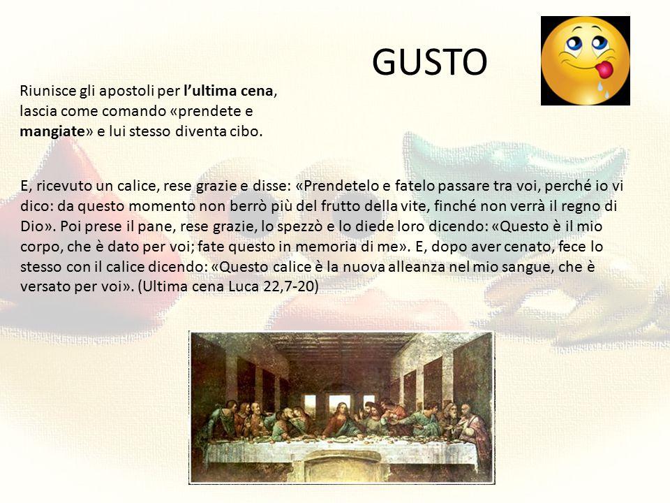 GUSTO Riunisce gli apostoli per l'ultima cena, lascia come comando «prendete e mangiate» e lui stesso diventa cibo.