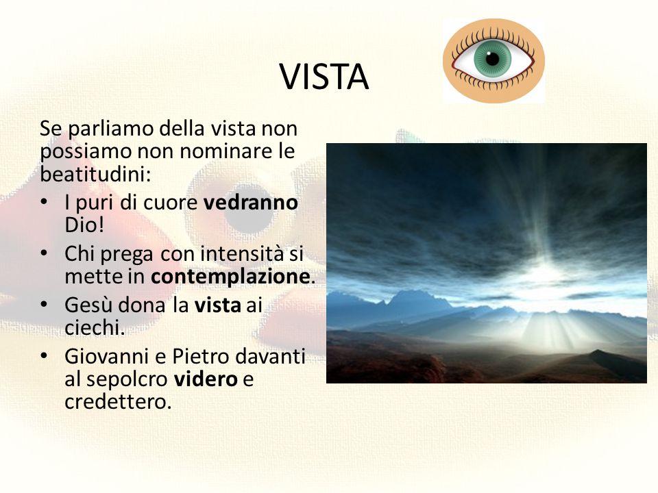 VISTA Se parliamo della vista non possiamo non nominare le beatitudini: I puri di cuore vedranno Dio!