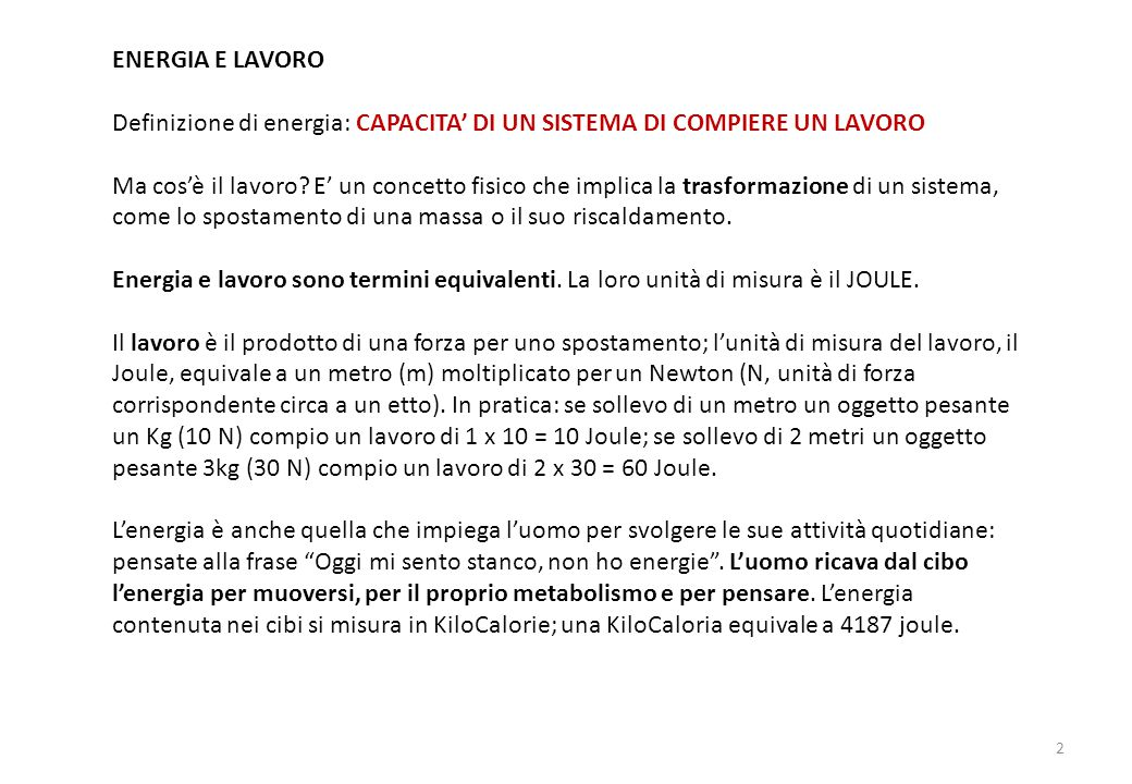 ENERGIA E LAVORO Definizione di energia: CAPACITA' DI UN SISTEMA DI COMPIERE UN LAVORO.