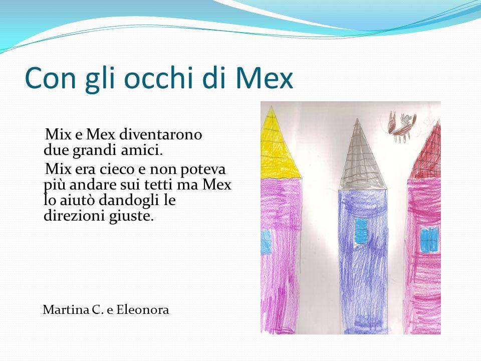 Con gli occhi di Mex Mix e Mex diventarono due grandi amici.