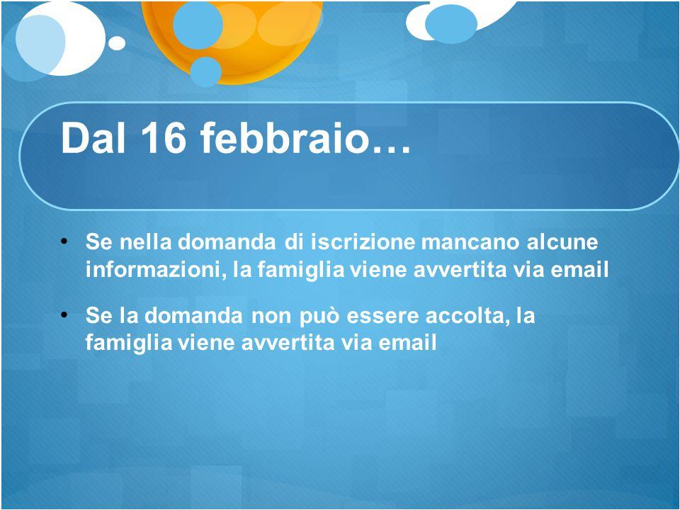 Dal 16 febbraio… Se nella domanda di iscrizione mancano alcune informazioni, la famiglia viene avvertita via email.