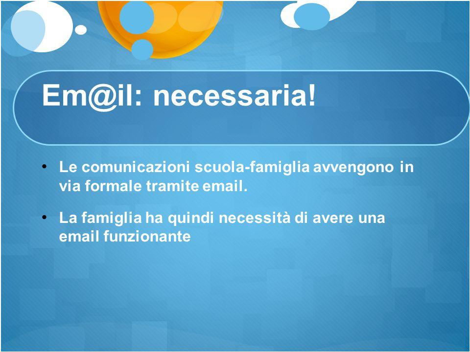 Em@il: necessaria! Le comunicazioni scuola-famiglia avvengono in via formale tramite email.