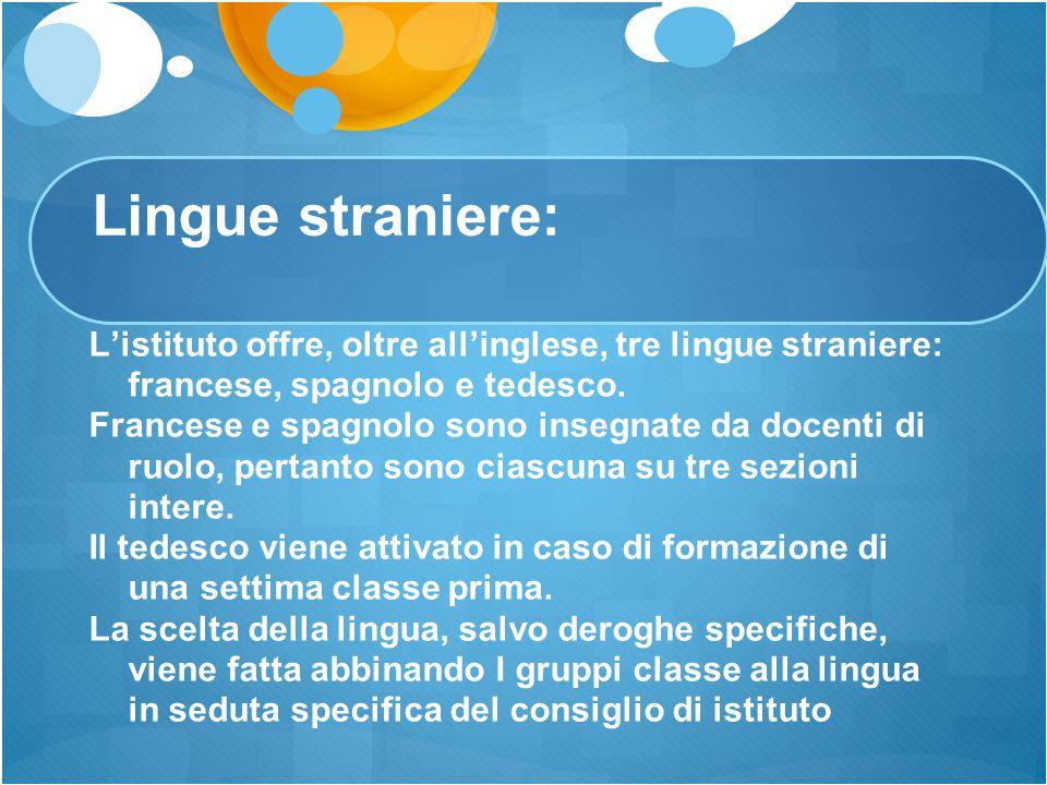 Lingue straniere: L'istituto offre, oltre all'inglese, tre lingue straniere: francese, spagnolo e tedesco.