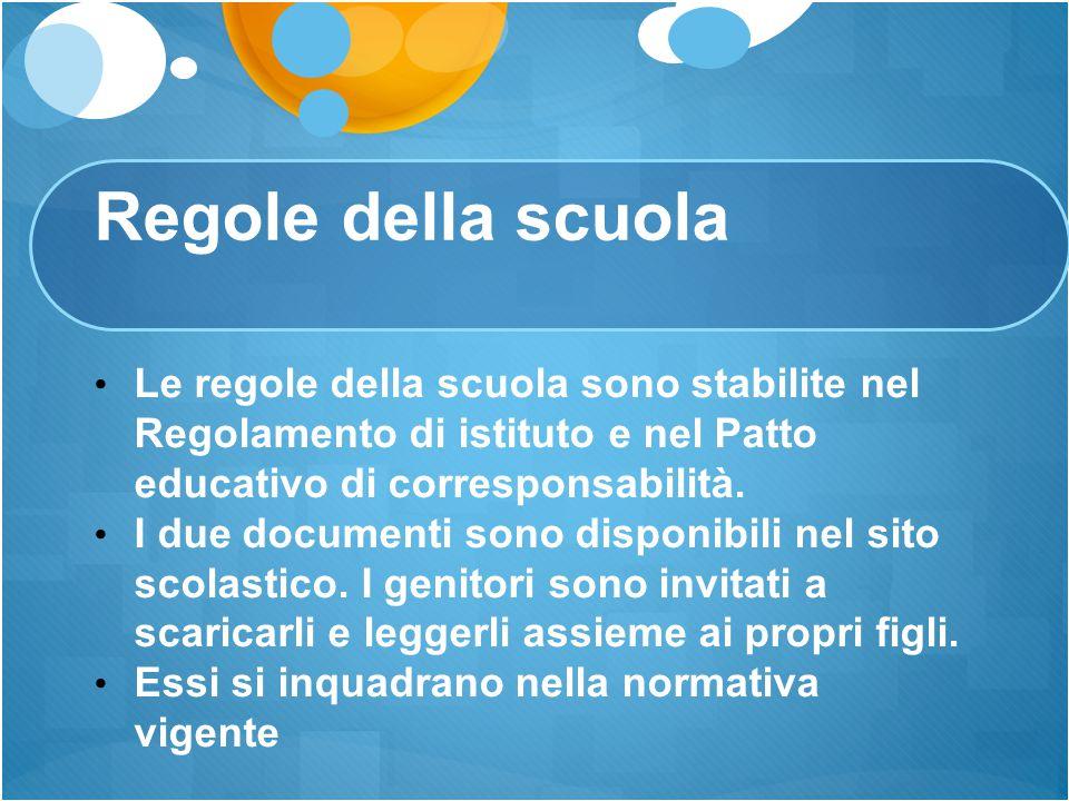 Regole della scuola Le regole della scuola sono stabilite nel Regolamento di istituto e nel Patto educativo di corresponsabilità.