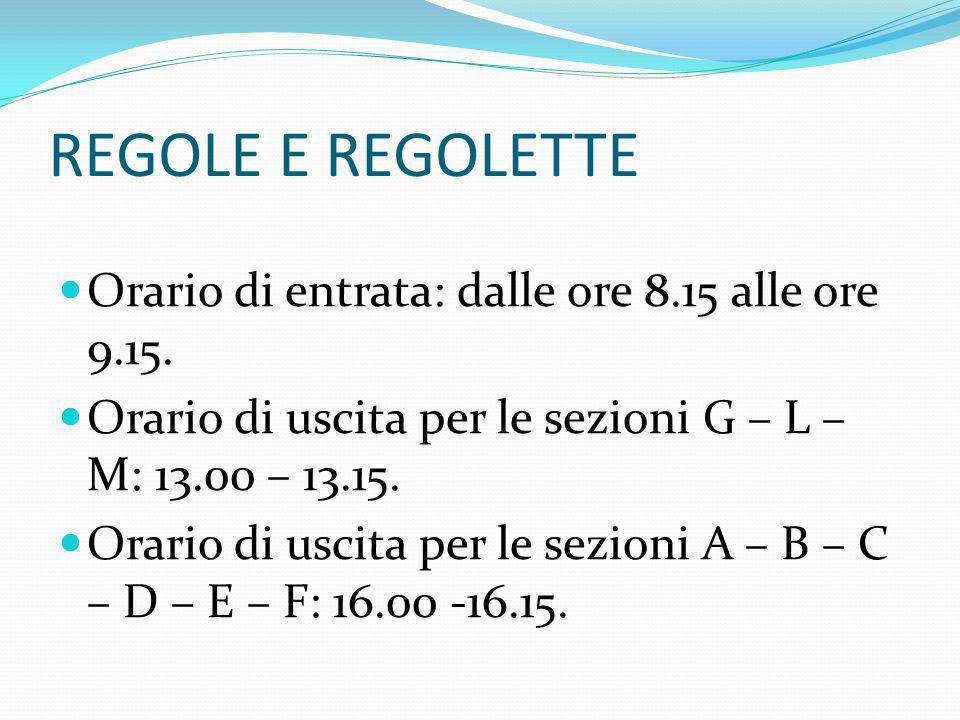 REGOLE E REGOLETTE Orario di entrata: dalle ore 8.15 alle ore 9.15.