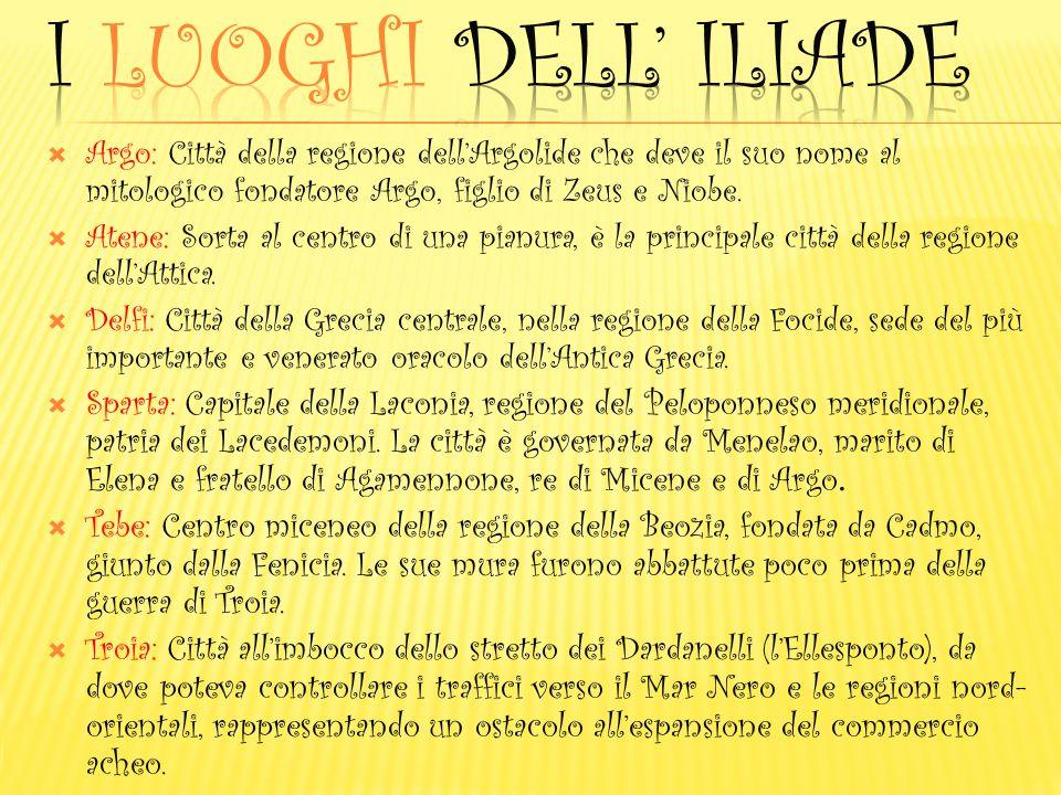 I Luoghi dell' iliade Argo: Città della regione dell'Argolide che deve il suo nome al mitologico fondatore Argo, figlio di Zeus e Niobe.