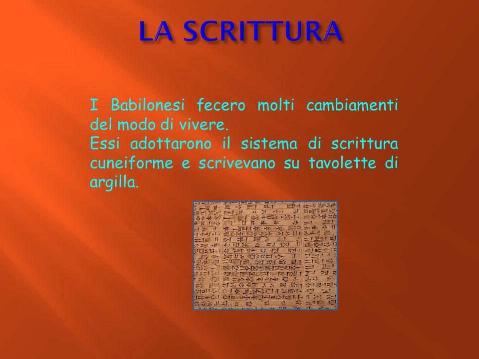 LA SCRITTURA I Babilonesi fecero molti cambiamenti del modo di vivere.