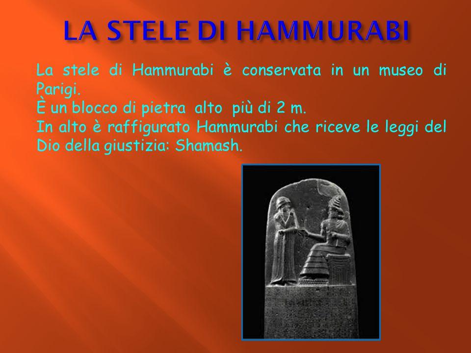 LA STELE DI HAMMURABI La stele di Hammurabi è conservata in un museo di Parigi. È un blocco di pietra alto più di 2 m.