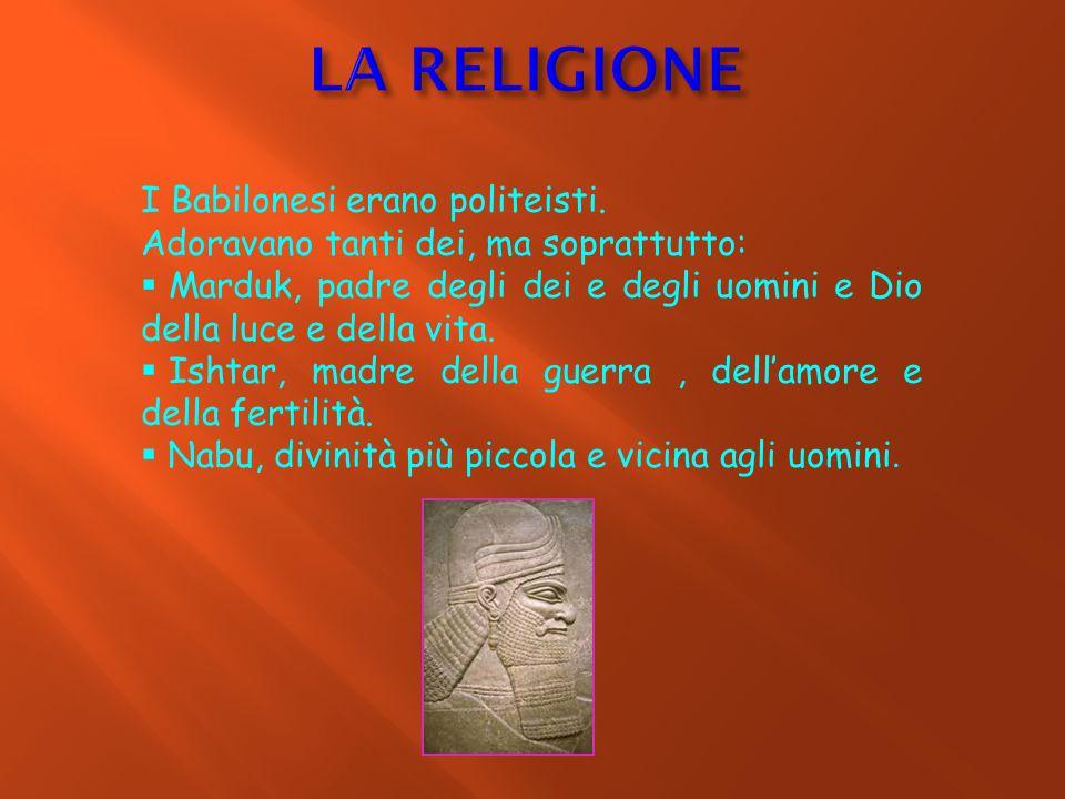 LA RELIGIONE I Babilonesi erano politeisti.