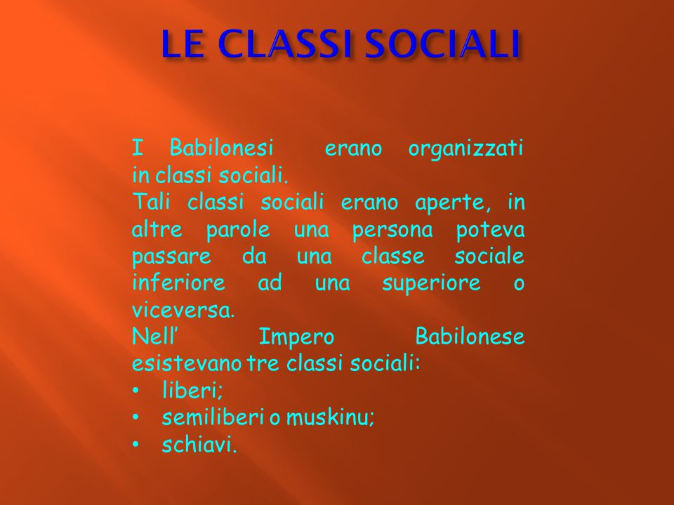 LE CLASSI SOCIALI I Babilonesi erano organizzati in classi sociali.