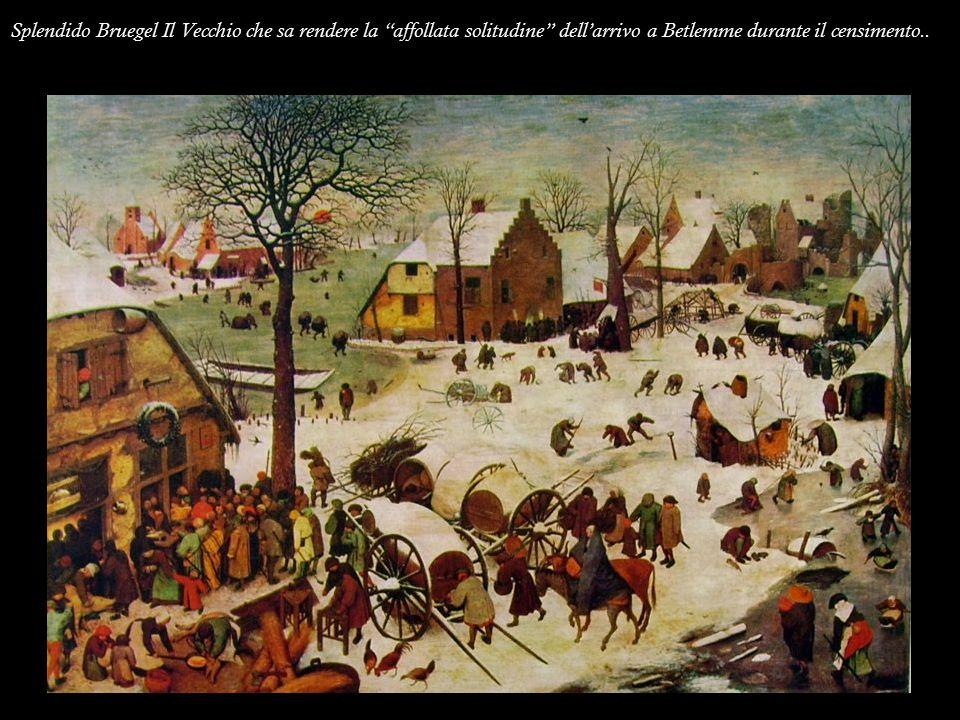 Splendido Bruegel Il Vecchio che sa rendere la affollata solitudine dell'arrivo a Betlemme durante il censimento..