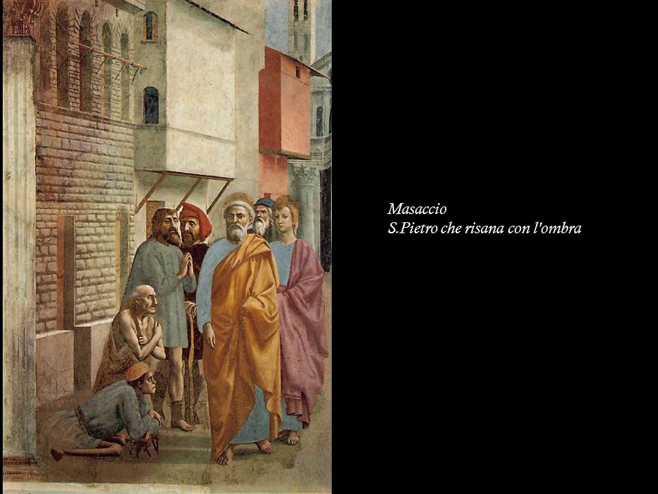 Masaccio S.Pietro che risana con l ombra