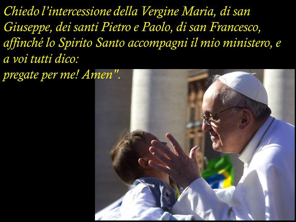 Chiedo l'intercessione della Vergine Maria, di san Giuseppe, dei santi Pietro e Paolo, di san Francesco,