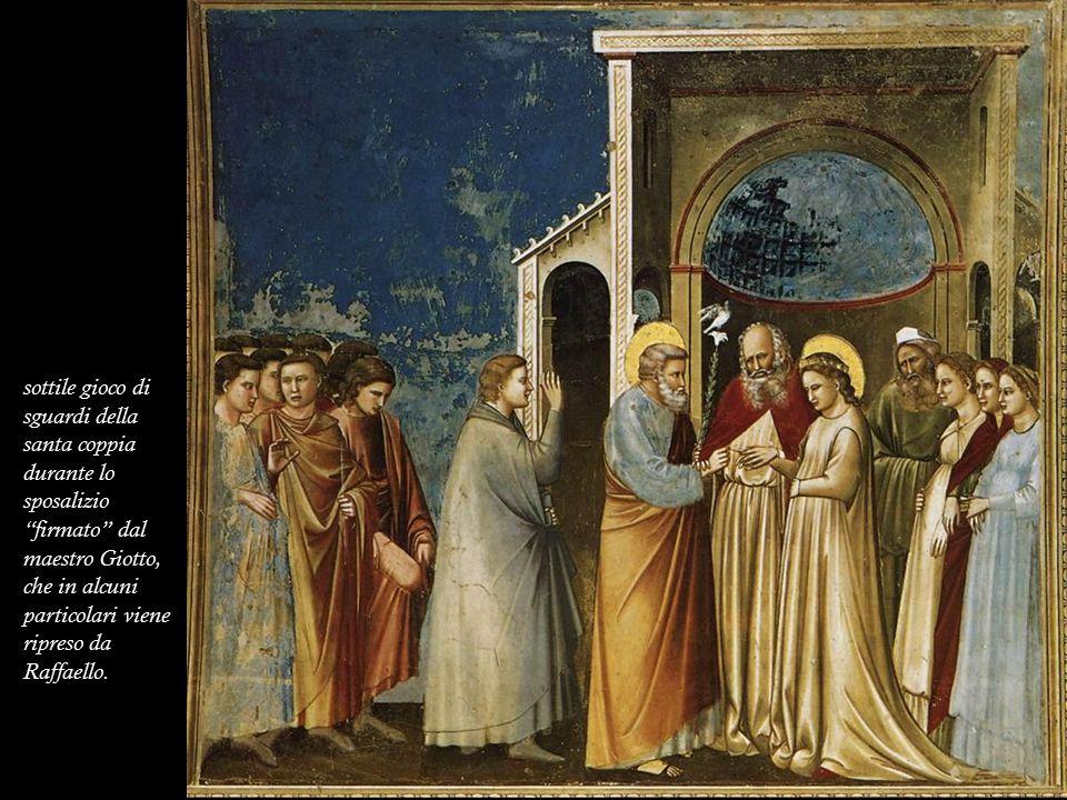 sottile gioco di sguardi della santa coppia durante lo sposalizio firmato dal maestro Giotto, che in alcuni particolari viene ripreso da Raffaello.