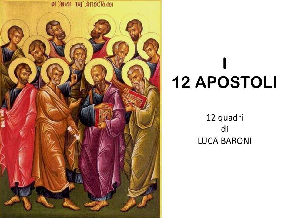 I 12 APOSTOLI 12 quadri di LUCA BARONI