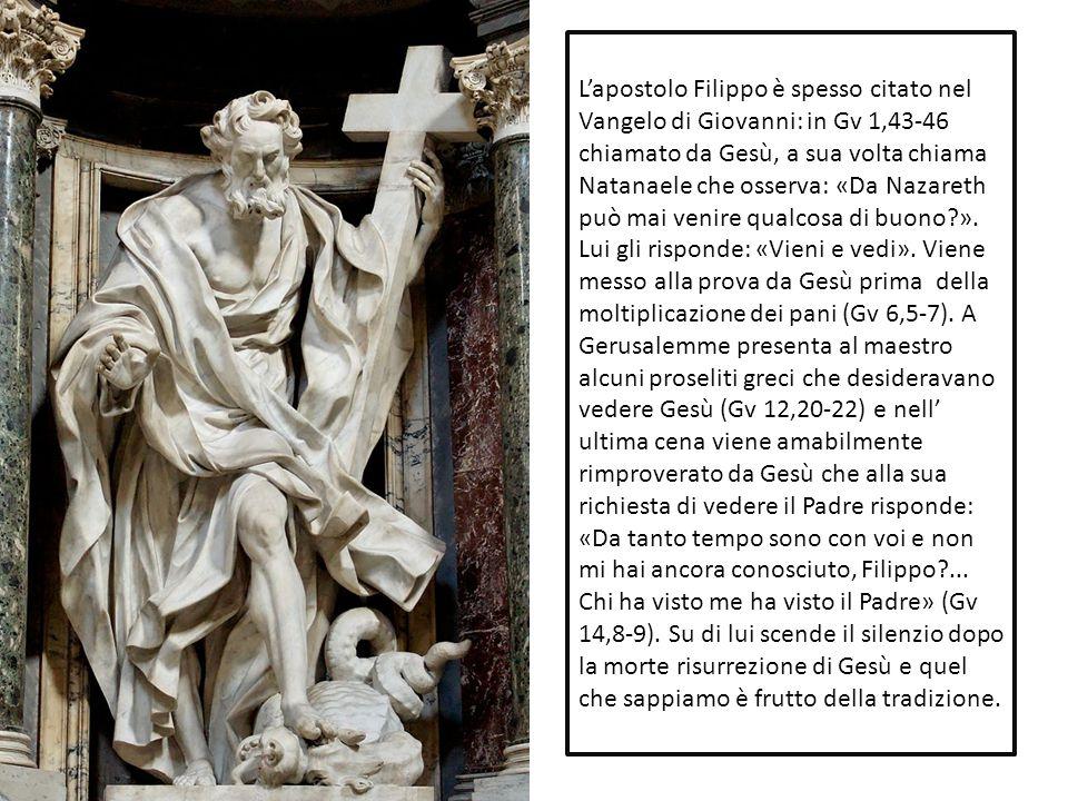 L'apostolo Filippo è spesso citato nel Vangelo di Giovanni: in Gv 1,43-46 chiamato da Gesù, a sua volta chiama Natanaele che osserva: «Da Nazareth può mai venire qualcosa di buono ».
