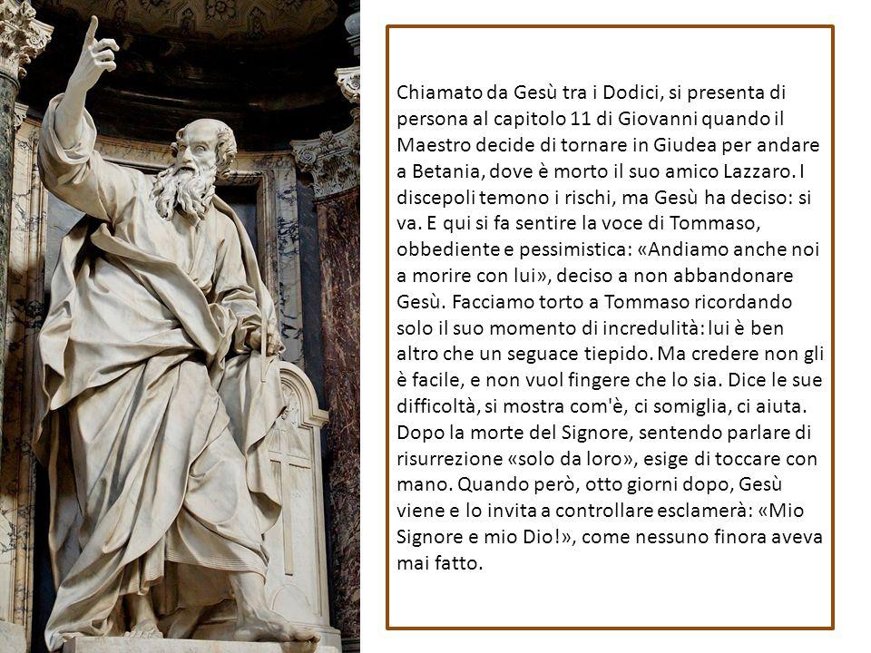 Chiamato da Gesù tra i Dodici, si presenta di persona al capitolo 11 di Giovanni quando il Maestro decide di tornare in Giudea per andare a Betania, dove è morto il suo amico Lazzaro.