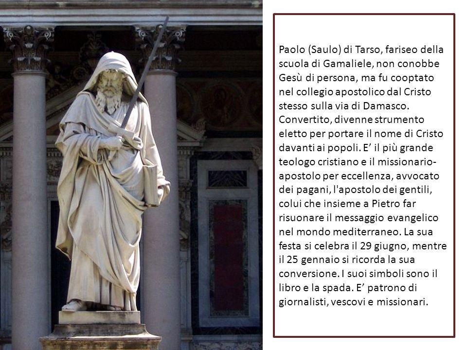 Paolo (Saulo) di Tarso, fariseo della scuola di Gamaliele, non conobbe Gesù di persona, ma fu cooptato nel collegio apostolico dal Cristo stesso sulla via di Damasco.