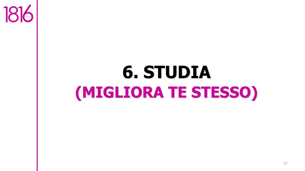 6. STUDIA (MIGLIORA TE STESSO)