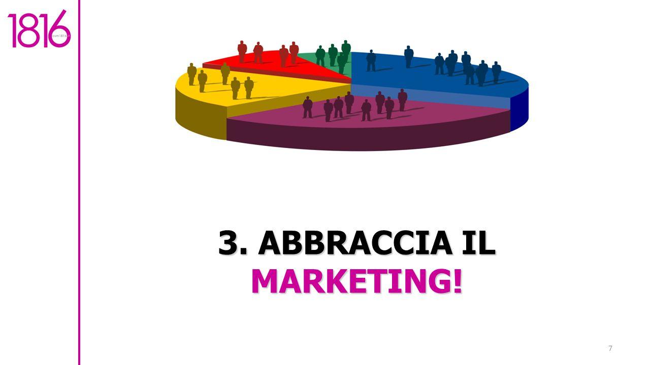 3. ABBRACCIA IL MARKETING!
