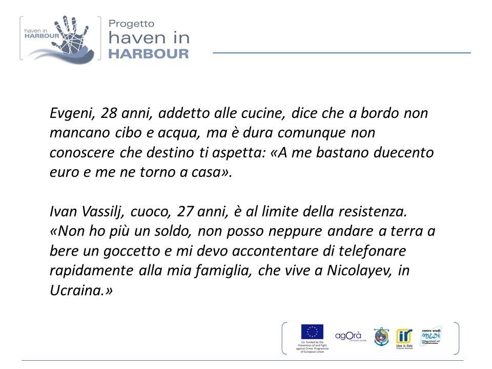 Evgeni, 28 anni, addetto alle cucine, dice che a bordo non mancano cibo e acqua, ma è dura comunque non conoscere che destino ti aspetta: «A me bastano duecento euro e me ne torno a casa».