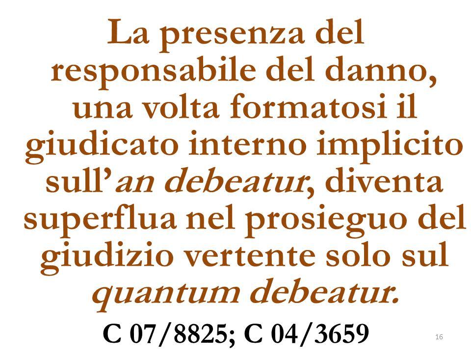 La presenza del responsabile del danno, una volta formatosi il giudicato interno implicito sull'an debeatur, diventa superflua nel prosieguo del giudizio vertente solo sul quantum debeatur.