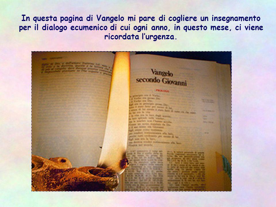 In questa pagina di Vangelo mi pare di cogliere un insegnamento per il dialogo ecumenico di cui ogni anno, in questo mese, ci viene ricordata l'urgenza.