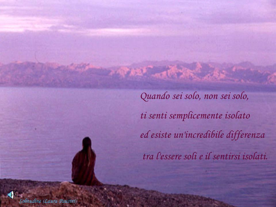 Quando sei solo, non sei solo, ti senti semplicemente isolato