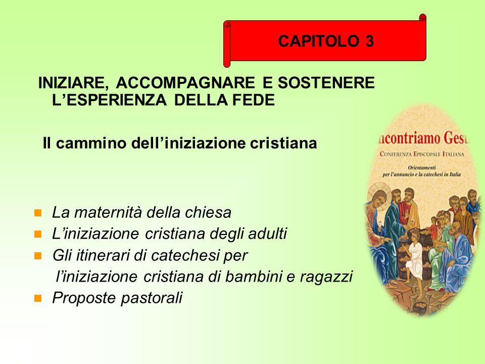 CAPITOLO 3 INIZIARE, ACCOMPAGNARE E SOSTENERE L'ESPERIENZA DELLA FEDE. Il cammino dell'iniziazione cristiana.