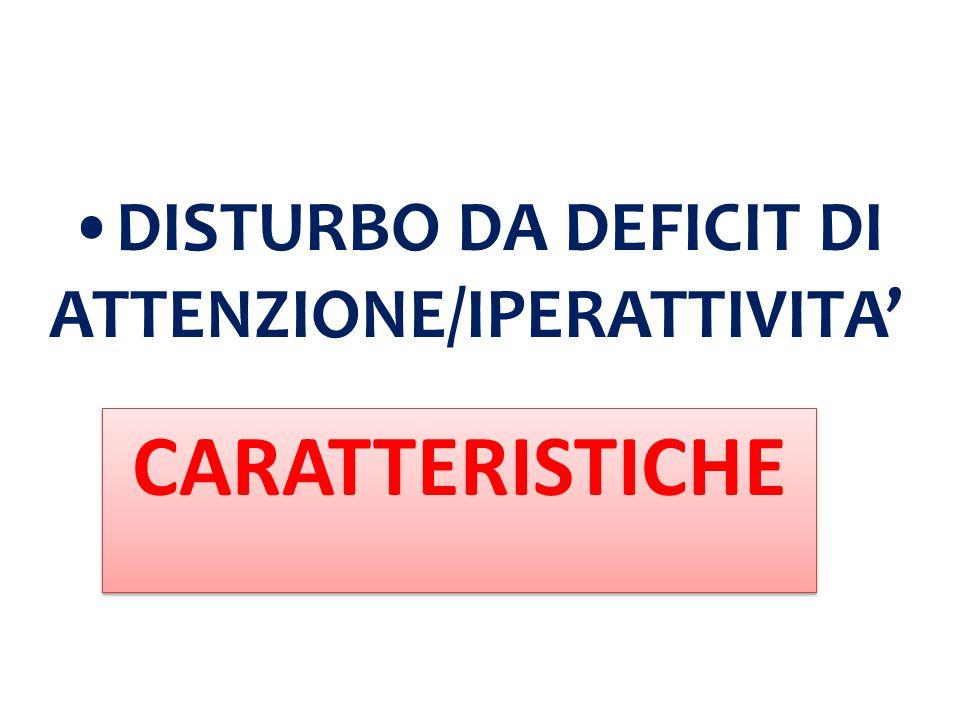 DISTURBO DA DEFICIT DI ATTENZIONE/IPERATTIVITA'