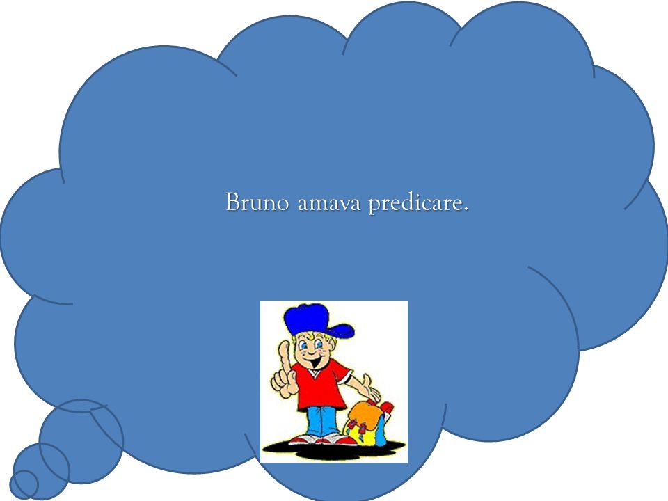 Bruno amava predicare.