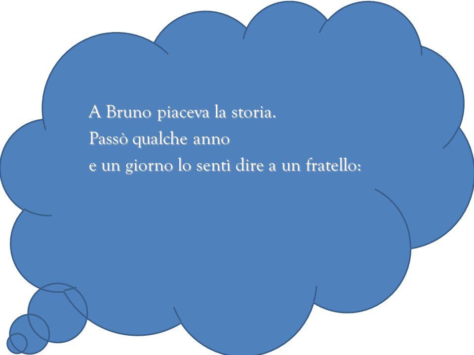 A Bruno piaceva la storia