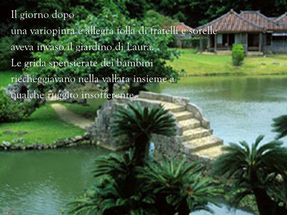 Il giorno dopo una variopinta e allegra folla di fratelli e sorelle aveva invaso il giardino di Laura.