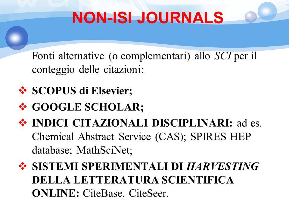 NON-ISI JOURNALS Fonti alternative (o complementari) allo SCI per il conteggio delle citazioni: SCOPUS di Elsevier;