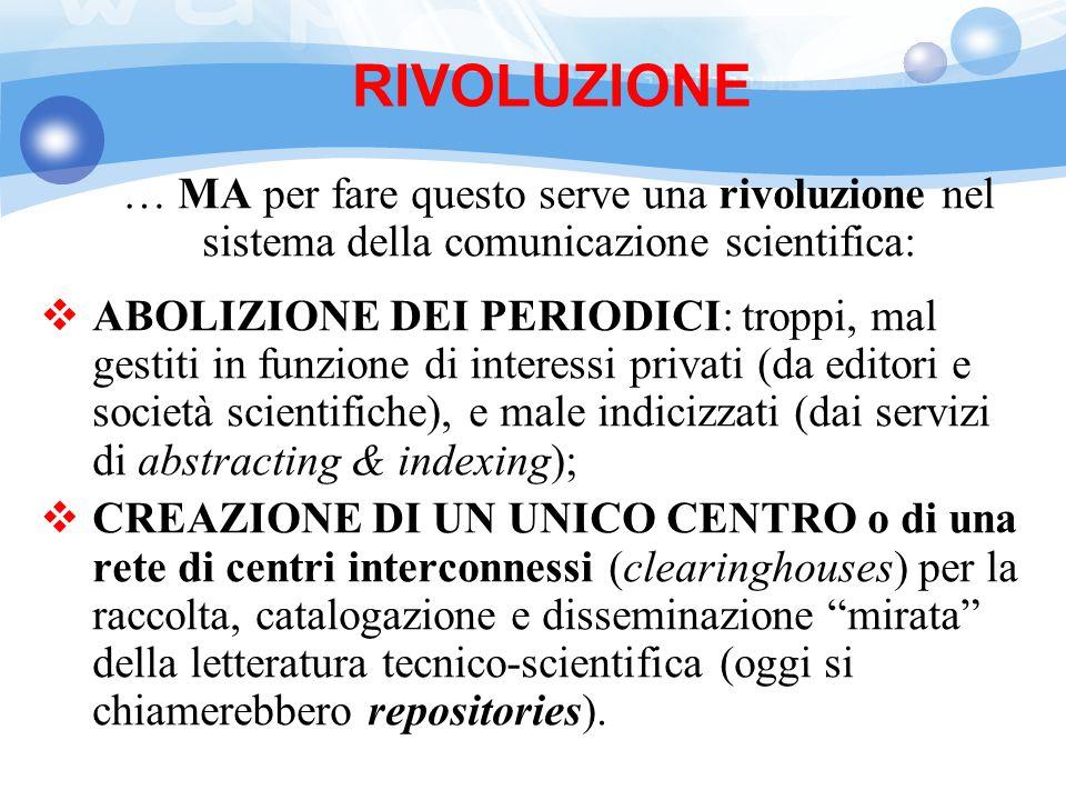 RIVOLUZIONE … MA per fare questo serve una rivoluzione nel sistema della comunicazione scientifica: