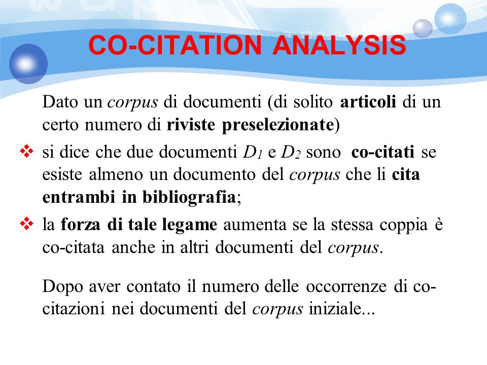 CO-CITATION ANALYSIS Dato un corpus di documenti (di solito articoli di un certo numero di riviste preselezionate)
