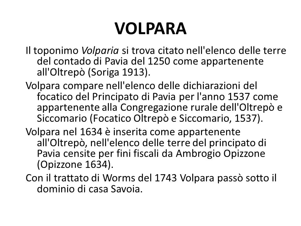 VOLPARA Il toponimo Volparia si trova citato nell elenco delle terre del contado di Pavia del 1250 come appartenente all Oltrepò (Soriga 1913).