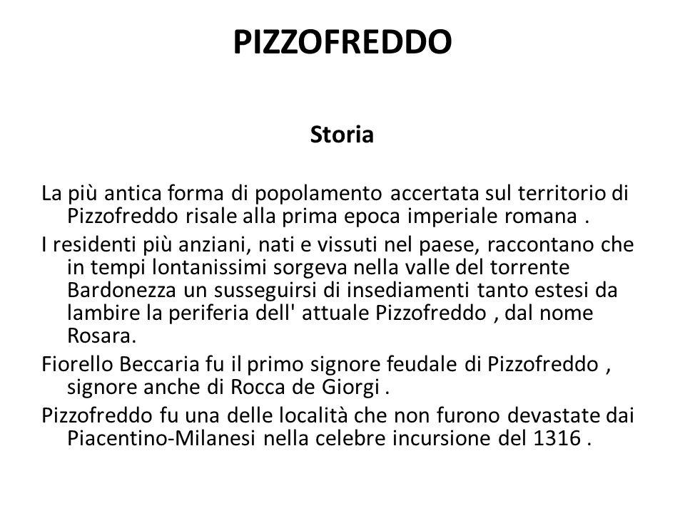 PIZZOFREDDO Storia. La più antica forma di popolamento accertata sul territorio di Pizzofreddo risale alla prima epoca imperiale romana .