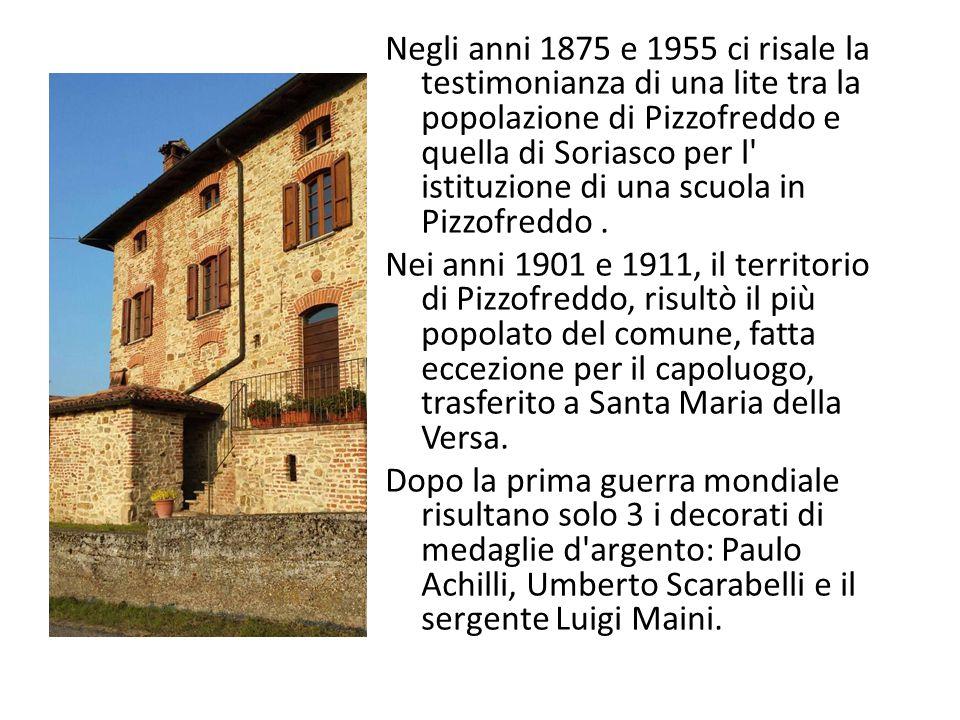 Negli anni 1875 e 1955 ci risale la testimonianza di una lite tra la popolazione di Pizzofreddo e quella di Soriasco per l istituzione di una scuola in Pizzofreddo .