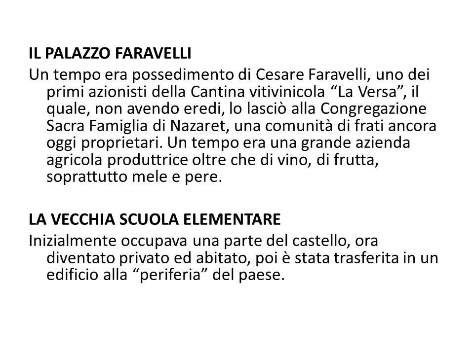 IL PALAZZO FARAVELLI Un tempo era possedimento di Cesare Faravelli, uno dei primi azionisti della Cantina vitivinicola La Versa , il quale, non avendo eredi, lo lasciò alla Congregazione Sacra Famiglia di Nazaret, una comunità di frati ancora oggi proprietari.