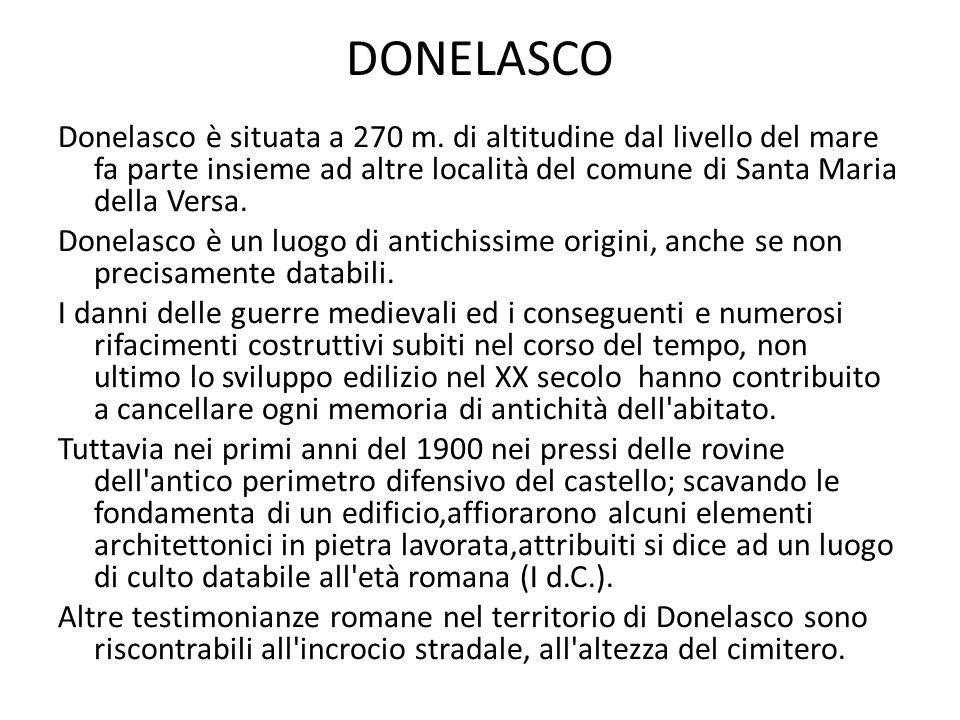 DONELASCO Donelasco è situata a 270 m. di altitudine dal livello del mare fa parte insieme ad altre località del comune di Santa Maria della Versa.