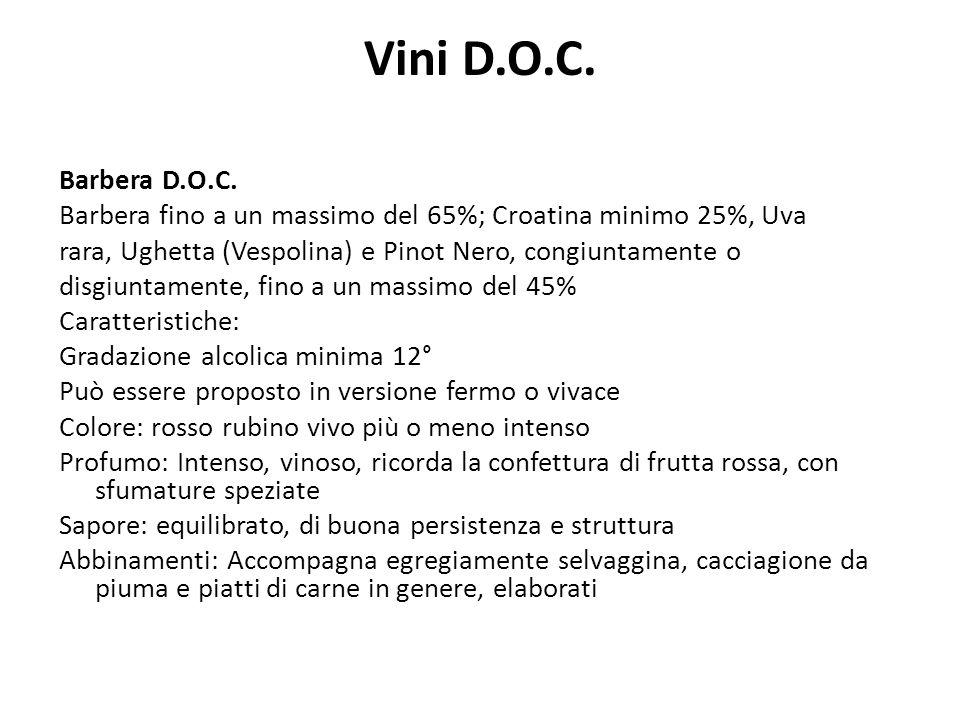 Vini D.O.C. Barbera D.O.C. Barbera fino a un massimo del 65%; Croatina minimo 25%, Uva. rara, Ughetta (Vespolina) e Pinot Nero, congiuntamente o.