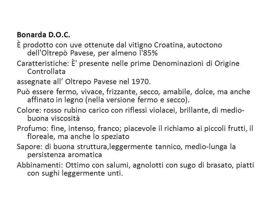 Bonarda D.O.C. È prodotto con uve ottenute dal vitigno Croatina, autoctono dell Oltrepò Pavese, per almeno l 85%