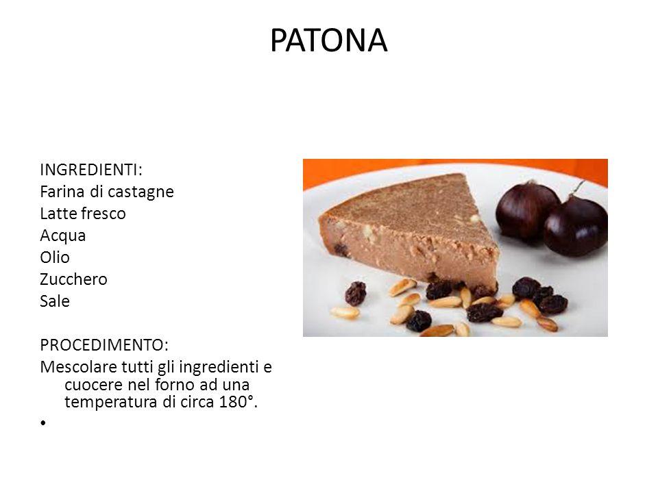 PATONA INGREDIENTI: Farina di castagne Latte fresco Acqua Olio