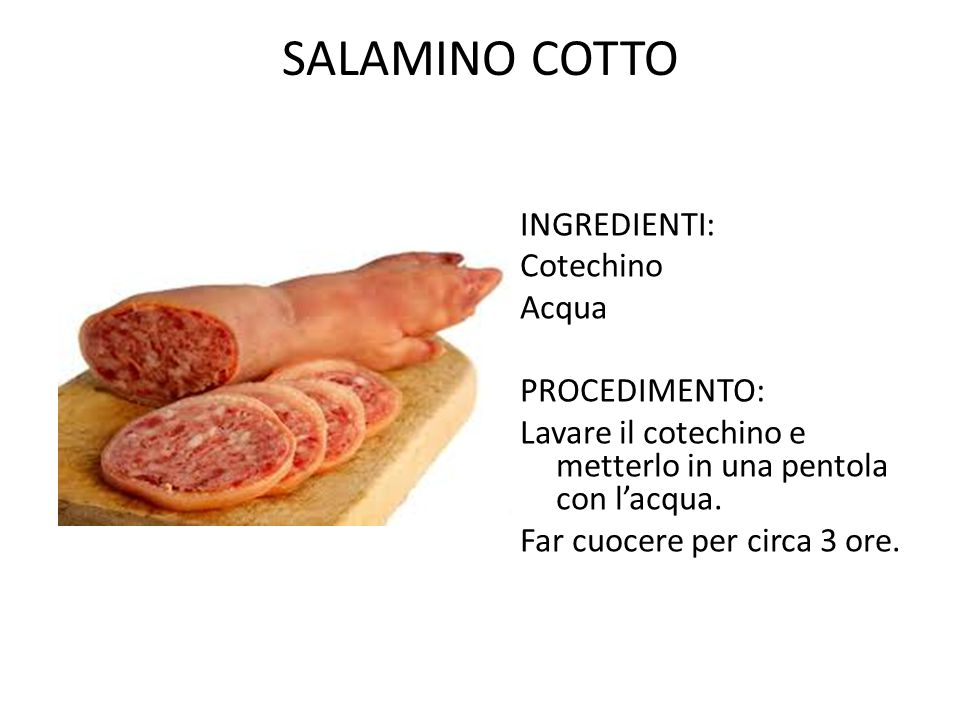 Salamino cotto Ingredienti: Cotechino Acqua Procedimento:
